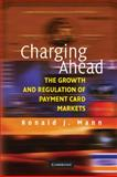 Charging Ahead : The Growth and Regulation of Payment Card Markets around the World, Mann, Ronald J., 0521711487