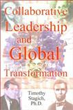 Collaborative Leadership and Global Transformation : Developing Collaborative Leaders and High Synergy Organizations, Stagich, 0759651485