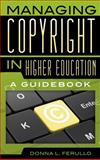 Managing Copyright in Higher Education : A Guidebook, Ferullo, Donna L., 0810891484