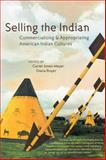 Selling the Indian : Commercializing and Appropriating American Indian Cultures, , 0816521484