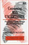Conversing with Uncertainty : Practicing Psychotherapy in a Hospital Setting, McCleary, Rita W., 0881631485