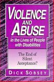Violence and Abuse in the Lives of People with Disabilities : The End of Silent Acceptance?, Sobsey, Dick, 1557661480
