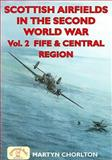 Scottish Airfields in the Second World War : Fife and the Central Region, Chorlton, Martyn, 1846741483