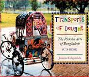 Transports of Delight : The Ricksha Arts of Bangladesh, Kirkpatrick, Joanna, 0253341485
