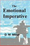 The Emotional Imperative, D. M. Miller, 1453601481