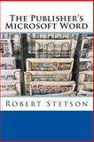 The Publisher's Microsoft Word, Robert Stetson, 1481251481