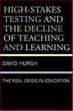 High-Stakes Testing and the Decline of Teaching and Learning, David W. Hursh, 0742561488