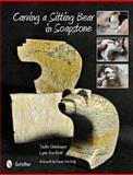 Carving a Sitting Bear in Soapstone, Tasha Unninayer and Lynn Bartlett, 0764341480