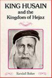 King Husain and the Kingdom of Hejaz, P. Randall Baker, 0900891483