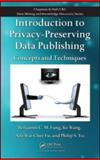 Privacy-Preserving Data Publishing : Concepts and Techniques, Fung, Benjamin C. M. and Wang, Ke, 1420091484
