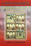 A Holy Alliance : Alfonso X's Political Use of Marian Poetry, Scarborough, Connie L., 158871148X
