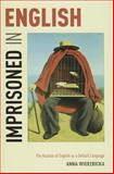 Imprisoned in English : The Hazards of English As a Default Language, Wierzbicka, Anna, 0199321493