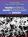 Nanomaterials, Nanotechnologies and Design : An Introduction for Engineers and Architects, Schodek, Daniel L. and Ferreira, Paulo, 0750681497