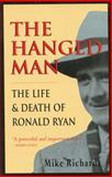 The Hanged Man : The Life and Death of Ronald Ryan, Richards, Mike, 0908011490