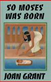 So Moses Was Born, Joan Grant, 089804149X