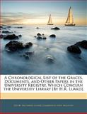 A Chronological List of the Graces, Documents, and Other Papers in the University Registry, Which Concern the University Library [by H R Luard], Henry Richards Luard, 1141861496
