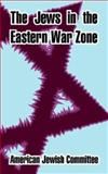 The Jews in the Eastern War Zone, American Jewish Archives Staff, 1410211495
