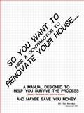So You Want to Hire a Contractor to Renovate Your House 9781440151491