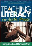 Teaching Literacy in Sixth Grade, Wood, Karen D. and Mraz, Maryann, 1593851499