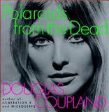 Polaroids from the Dead, Douglas Coupland, 0060391499
