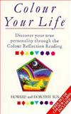 Colour Your Life, Howard Sun and Dorthy Sun, 0749911492