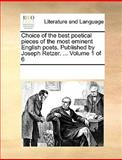 Choice of the Best Poetical Pieces of the Most Eminent English Poets Published by Joseph Retzer, See Notes Multiple Contributors, 1170321496