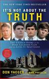 It's Not about the Truth, Don Yaeger, 1416551492