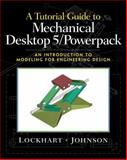 A Tutorial Guide to Mechanical Desktop 5 Powerpack : An Introduction to Modeling for Engineering Design, Lockhart, Shawna and Johnson, Cindy M., 0130291498
