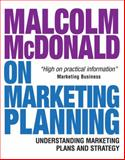 Malcolm Mcdonald on Marketing Planning : Understanding Marketing Plans and Strategy, McDonald, Malcolm, 0749451491