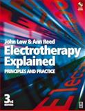 Electrotherapy Explained : Principles and Practice, Low, John and Reed, Ann, 0750641495