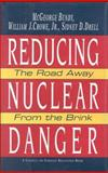 Reducing Nuclear Danger : The Road Away from the Brink, Bundy, McGeorge and Crowe, William J., Jr., 0876091494