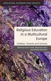 Religious Education in a Multicultural Europe : Children, Parents and Schools, , 1137281499