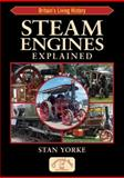Steam Engines Explained, Yorke, Stan, 1846741491