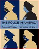 The Police in America : An Introduction, Walker, Samuel and Katz, Charles, 0078111498