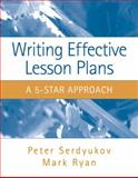 Writing Effective Lesson Plans : The 5-Star Approach, Serdyukov, Peter and Ryan, Mark, 020551149X