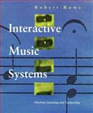 Interactive Music Systems : Machine Listening and Composing, Rowe, Robert, 0262181495