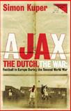 Ajax, the Dutch, the War : Football in Europe During the Second World War, Kuper, Simon, 0752851497
