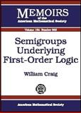 Semigroups Underlying First-Order Logic, William Craig, 0821841491