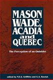 Mason Wade, Acadia and Quebec : The Perception of an Outsider, GRIFFITHS/RAWLYK, 0886291496