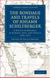 Bondage and Travels of Johann Schiltberger : A Native of Bavaria, in Europe, Asia, and Africa, 1396-1427, Schiltberger, Johannes, 1108011497