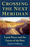 Crossing the Next Meridian, Charles F. Wilkinson, 155963149X