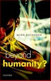 Beyond Humanity? : The Ethics of Biomedical Enhancement, Buchanan, Allen E., 0199671494