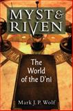 Myst and Riven : The World of the D'ni, Wolf, Mark J. P., 0472051490