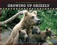 Growing up Grizzly, Douglas H. Chadwick and Amy Shapira, 076274149X