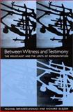 Between Witness and Testimony : The Holocaust and the Limits of Representation, Bernard-Donals, Michael and Glejzer, Richard R., 0791451496