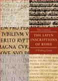 The Latin Inscriptions of Rome : A Walking Guide, Lansford, Tyler, 0801891493