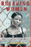 Breaking Women : Gender, Race, and the New Politics of Imprisonment, McCorkel, Jill A., 0814761496