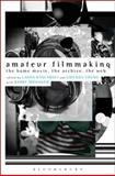 Amateur Filmmaking : The Home Movie, the Archive, the Web, , 1441191496