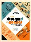 The Origins of Comics : From William Hogarth to Winsor Mccay, Smolderen, Thierry, 1617031496