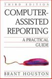 Computer-Assisted Reporting : A Practical Guide, Houston, Brant, 0312411499